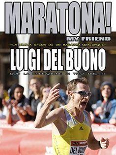 """Maratona! My friend - """"La nuova sfida di un ragazzo qualunque"""" di LUIGI DEL BUONO, http://www.amazon.it/dp/B00SEZPVCU/ref=cm_sw_r_pi_dp_1Bohvb01NE255"""