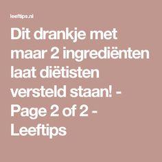 Dit drankje met maar 2 ingrediënten laat diëtisten versteld staan! - Page 2 of 2 - Leeftips