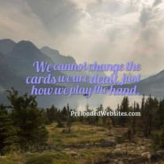 """We cannot change the cards we are dealt, just how we play the hand."" #preloadedwebsites"