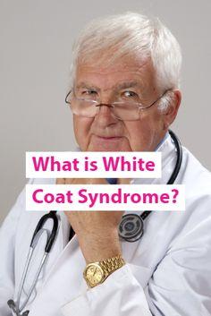 Hiw do you treat white coat syndome? Is white coat syndrome dangerous? Is white coat syndrome real?