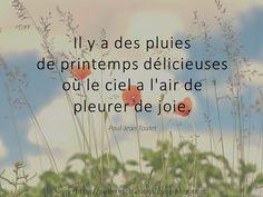 """Paul-Jean Toulet """"Il y a des pluies de printemps, délicieuses où le ciel a l'air de pleurer de joie"""". Paul-Jean Toulet"""
