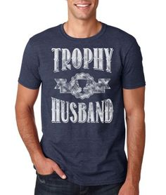 Trophy Husband T-Shirt Funny Fathers Day, Fathers Day Gifts, Gifts For Dad, Warriors T Shirt, Great Father's Day Gifts, Husband Humor, Father's Day T Shirts, Gag Gifts, Best Dad