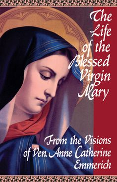 """""""The Life of the Blessed Virgin Mary"""" from the Visions of Blessed Anne Catherine Emmerich"""