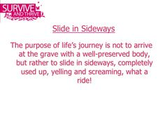 Slide in sideways. Inspiring Quotes, Meant To Be, Motorcycles, Wisdom, Sayings, Words, Life, Life Inspirational Quotes, Lyrics