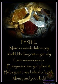 PYRITE Makes a wonderful energy shield, blocking out negativity from various sources. Energizes where you place it. Helps you to see behind a façade. Money and good luck!