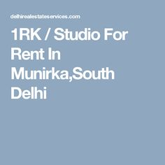 1RK / Studio For Rent In Munirka,South Delhi