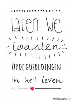 - 30 august > Illustration: by www.nl -let's toast to the good things in Life Dutch Words, Words Quotes, Sayings, Dutch Quotes, Up Book, True Words, Beautiful Words, Cool Words, Best Quotes
