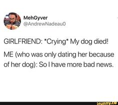 Hilarious Stuff, Really Funny Memes, Dog Died, Just Pretend, Supernatural Funny, Single Life, Bad News, Funny Stories, Popular Memes