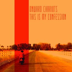 Onward chariots - This is My Confession - 2012