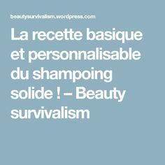 La recette basique et personnalisable du shampoing solide ! – Beauty survivalism