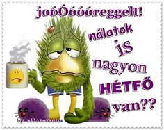 Hétfő?? Illustrations And Posters, Smiley, Good Morning, Diy And Crafts, Funny Quotes, Jokes, Night, Pictures, Happy Monday
