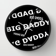 Big Daddy Wall Clock by Celeste Sheffey of Khoncepts - $30.00. frame and hand colors can be change
