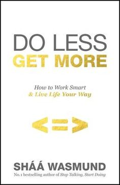 Do Less, Get More: How to Work Smart and Live Life Your Way (Paperback)