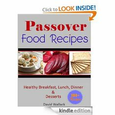 Passover Cookbook: Over 130 Healthy Jewish Food Recipes For Breakfast, Lunch, Dinner and Dessert Recipes (Passover Cookbook And ...FREE AT POSTING