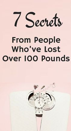 7 Secrets From People Who've Lost Over 100 Pounds – Fit Bits