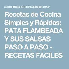 Recetas de Cocina Simples y Rápidas: PATA FLAMBEADA  Y SUS SALSAS PASO A PASO - RECETAS FACILES