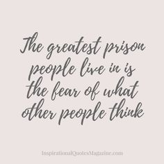 The greatest prison people live in is the fear of what other people think Inspirational Quote about Life and Happiness