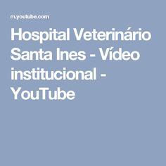 Hospital Veterinário Santa Ines - Vídeo institucional - YouTube
