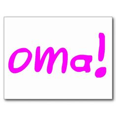 """Oma! Post Card. ENDEARING TERM FOR GRANDMA, IS """"OmA."""""""