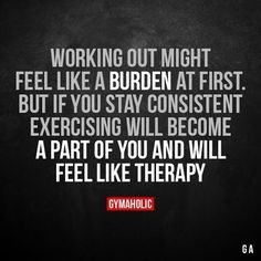 Working Out Might Feel Like A Burden At First But if you stay consistent, exercising will become a part of you and will feel like therapy. More motivation: https://www.gymaholic.co #fitness #motivation #workout #workoutmotivationgirllife #workoutmotivationgirlstaymotivated