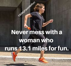 Never mess with a woman who runs 13.1 miles for fun.