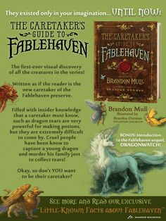 The Caretaker's Guide to Fablehaven by Brandon Mull This guidebook to the Fablehaven magical preserve is filled with everything a new Caretaker might need to know in order to survive. There are entries detailing important information about artifacts large and small, a complete bestiary of creatures (from fairies to trolls to satyrs), a guide to identifying demons, dragons, and wizards as well as valuable insights into the other magical preserves.