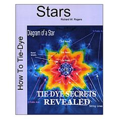 How to Tie-Dye Stars by Richard W. Rogers- Finally, a step-by-step guidebook for tie-dying Stars! We are thrilled to present the most comprehensive instruction manual we've come across, written by a longtime tie-dyer and customer of Dharma Trading Co.
