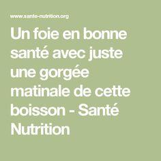 Un foie en bonne santé avec juste une gorgée matinale de cette boisson - Santé Nutrition Nutrition, Math Equations, Matins, Drink, Food