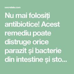 Nu mai folosiți antibiotice! Acest remediu poate distruge orice parazit și bacterie din intestine și stomac..... - Secretele.com Health And Beauty, Health And Wellness, Health Fitness, How To Get Rid, Good To Know, Cardio, Healthy Lifestyle, Cooking Recipes, Healing