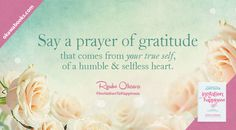 Say a prayer of gratitude that comes from your true self, of a humble and selfless heart.