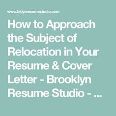 how to approach the subject of relocation in your resume cover letter brooklyn resume