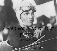 Contos de Fadas:  Citação | Cartas de Amor aos Mortos de Ava Dellaira A vida é mais do que ser-se um passageiro. - Amelia Earhart