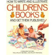 How to Write and Illustrate Children's Books and Get Them Published-- Want.