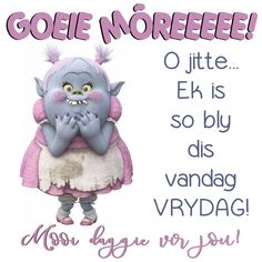 Lekker Dag, Goeie More, Afrikaans Quotes, Diy Makeup, Good Morning Quotes, Friendship Quotes, My Favorite Things, Amen, Friday