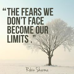 Face Your Fears - Robin Sharma. The Fears We Don't Face Becomes Our Limits. Fear Quotes, Life Quotes Love, Quotable Quotes, Quotes To Live By, Quotes About Fear, Fearless Quotes, Daily Quotes, Boring Quotes, Courage Quotes