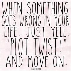 """Job & Work Motivation quote When something goes wrong in your life, just yell """"Plot twist!"""" and move on. The quote Description When something goes wrong The Words, Cool Words, New Energy, Life Motivation, Workout Motivation, Quotable Quotes, Sarcastic Quotes, Humor Quotes, Funny Quotes And Sayings"""