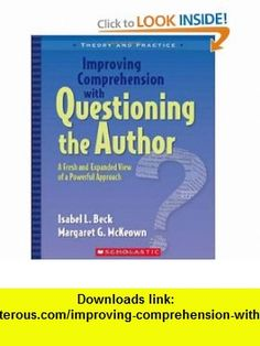 Improving Comprehension with Questioning the Author A Fresh and Expanded View of a Powerful Approach (Theory and Practice) (9780439817301) Isabel L. Beck, Margaret G. McKeown , ISBN-10: 0439817307  , ISBN-13: 978-0439817301 ,  , tutorials , pdf , ebook , torrent , downloads , rapidshare , filesonic , hotfile , megaupload , fileserve
