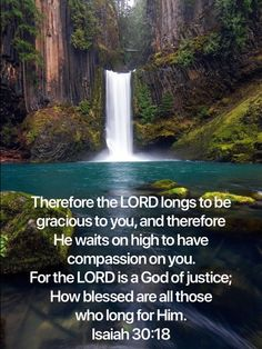 Isaiah Therefore the LORD longs to be gracious to you, And therefore He waits on high to have compassion on you. For the LORD is a God of justice; How blessed are all those who long for Him. Prayer Scriptures, Prayer Quotes, Scripture Verses, Bible Verses Quotes, Faith Quotes, Biblical Quotes, Spiritual Quotes, Christian Life, Christian Quotes