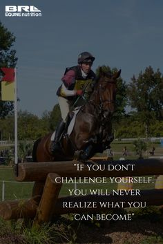 """If you don't challenge yourself, you will never realize what you can become"" horse quote #BRLequine #challengeyourself #neverstop #equestrian #eventer"