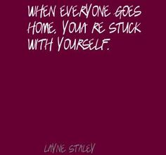 Layne Staley When everyone goes home, you're stuck Quote