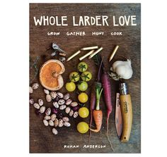 Whole Larder Love by Rohan Anderson – out this month through Penguin Books