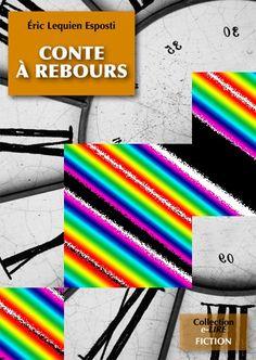 13/20 pièces de la couverture de CONTE A REBOURS, roman (11 chap., 230K signes, ~180 p. de type semi-poche) à sortir en juin 2012 aux Editions Numériklivres, collection e-LIRE. Ce roman a été finaliste du concours WriteMovies.com Eté 2005, puis révisé en 2012. ELE, http://eric-lequien-esposti.com