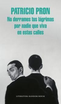 megustaleer - No derrames tus lágrimas por nadie que viva en estas calles - Patricio Pron
