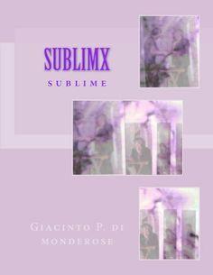 sublimx (sublimix) di Giacinto P. di monderose, http://www.amazon.it/dp/B00H2Z607I/ref=cm_sw_r_pi_dp_lhRXsb11KKNBB