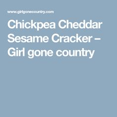 Chickpea Cheddar Sesame Cracker – Girl gone country