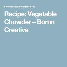 Recipe: Vegetable Chowder – Bornn Creative