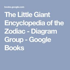 The Little Giant Encyclopedia of the Zodiac - Diagram Group - Google Books