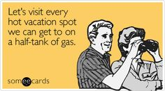 Free and Funny Farewell Ecard: Let's visit every hot vacation spot we can get to on a half-tank of gas Create and send your own custom Farewell ecard. Funny Travel Quotes, Travel Humor, Road Trip Humor, Pomes, Travel Cards, Car Humor, Political Cartoons, Someecards, Vacation Spots