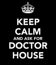 keep calm and ask for doctor house #keepcalm