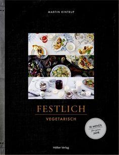 Festlich vegetarisch: 18 Menüs fürs ganze Jahr von Martin Kintrup und Julia Hoersch, Hölker Verlag 2016, ISBN-13: 978-3881171113